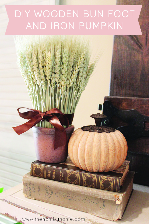 DIY Wooden Bun Foot and Iron Pumpkin - The Hamby Home